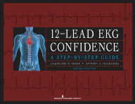 12-Lead EKG Confidence: A Step-by-Step Guide, Second Edition - Jacqueline M. Green MS, RN, APN-C,