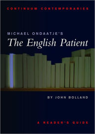 Michael Ondaatje's the English Patient: A Reader's Guide - John Bolland
