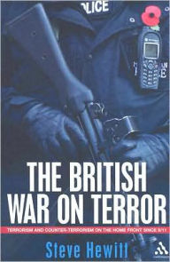 The British War on Terror: Terrorism and Counter-Terrorism on the Home Front Since 9/11 - Steve Hewitt