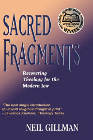 Sacred Fragments - Recovering Theology For The Modern Jew - Neil Gillman