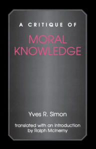 A Critique of Moral Knowledge - Yves R. Simon