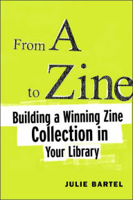 From A to Zine: Building a Winning Zine Collection in Your Library - Julie Bartel
