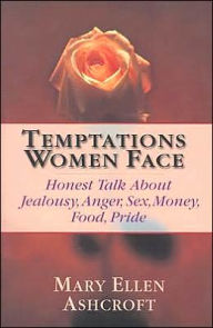 Temptations Women Face: Honest Talk About Jealousy, Anger, Sex, Money, Food, Pride - Mary Ellen Ashcroft