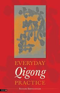 Everyday Qigong Practice - Richard Bertschinger
