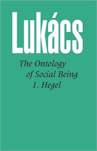 Ontology of Social Being, Volume 1. Hegel - Georg Lukacs