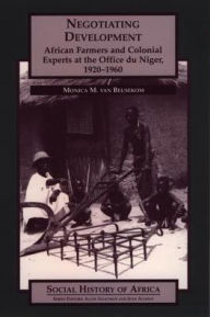 Negotiating Development: African Farmers and Colonial Experts at the Office du Niger, 1920-1960 - Monica M. van Beusekom