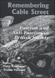 Remembering Cable Street: Fascism and Anti-Fascism in British Society - Tony Kushner