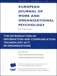 European Journal of Work and Orginazational Psychology: The Introduction of Information and Communication Technology (ICT) in Organizations: Volume 5, Number 3 - J.H. Erik Andriessen Delft University of Technology, Netherlands; Paul L. Koopman Free University, A
