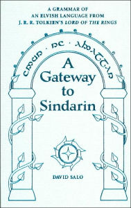 A Gateway to Sindarian: A Grammar of an Elvish Language From J.R.R. Tolkien's Lord of the Rings - David Salo