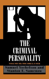 The Criminal Personality: The Drug User - Samuel Yochelson