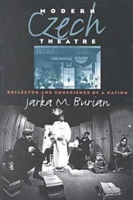 Modern Czech Theatre: Reflector and Conscience of a Nation - Jarka M. Burian