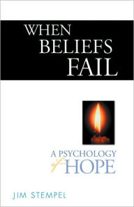 When Beliefs Fail: A Psychology of Hope - JIM STEMPEL