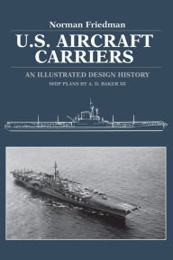 U. S. Aircraft Carriers: An Illustrated Design History - Norman Friedman