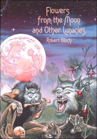 Flowers from the Moon and Other Lunacies - Robert Bloch