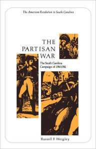 The Partisan War: The South Carolina Campaign of 1780-1782 - Russell F. Weigley