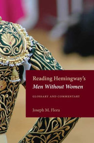 Reading Hemingway's Men Without Women: Glossary and Commentary - Joseph M Flora