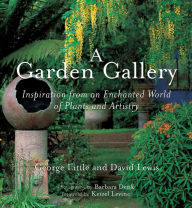 A Garden Gallery: Inspiration from an Enchanted World of Plants and Artistry - David Lewis
