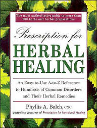 UC Prescription for Herbal Healing: An Easy-to-Use A-Z Reference to Hundreds of Common Disorders andTheir Herbal Remedies - Phyllis A. Balch
