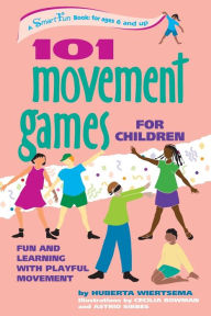 101 Movement Games for Children: Fun and Learning with Playful Moving - Huberta Wiertsema