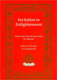 Invitation to Enlightenment: Letter to the Great King Kaniska/ Letter to a Disciple (Tibetan Translations Series) - Matricheta