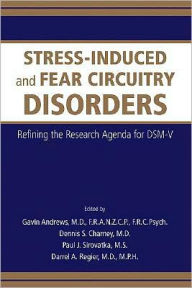 Stress-Induced and Fear Circuitry Disorders: Refining the Research Agenda for DSM-V - Gavin Andrews