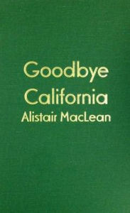 Goodbye California - Alistair MacLean