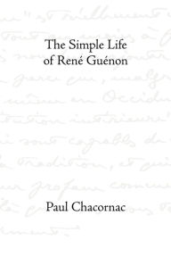The Simple Life Of Rene Guenon - Paul Chacornac