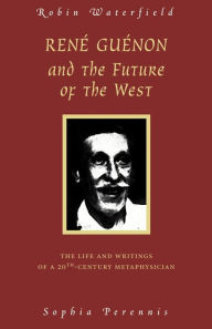 Rene Guenon And The Future Of The West - Robin Waterfield