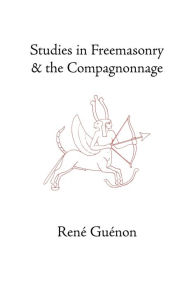 Studies In Freemasonry And The Compagnonnage - Rene Guenon