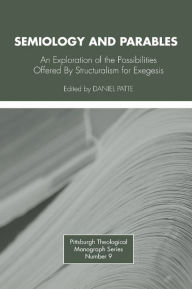 Semiology and Parables: An Exploration of the Possibilities Offered by Structuralism for Exegesis - Daniel Patte