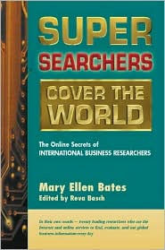 Super Searchers Cover the World: The Online Secrets of International Business Researchers - Mary Ellen Bates