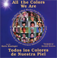 All the Colors We Are: Todos los colores de nuestra piel/The Story of How We Get Our Skin Color - Katie Kissinger