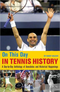 On This Day in Tennis History: A Day-by-Day Anthology of Anecdotes and Historical Happenings - Randy Walker