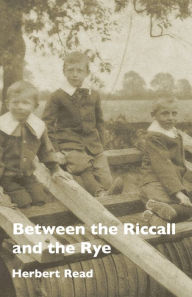 Between The Riccall And The Rye - Herbert Edward Read