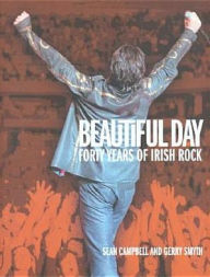 Beautiful Day: 40 years of Irish Rock - Sean Campbell