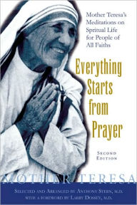 Everything Starts From Prayer: Mother Teresa's Meditations on Spiritual Life for People of All Faiths - Anthony Stern