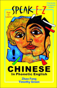 Speak E-Z Chinese: In Phonetic English - Fang Zhao