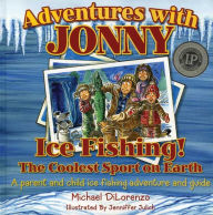 Adventures with Jonny: Ice Fishing! the Coolest Sport on Earth: A Parent and Child Ice Fishing Adventure and Guide - Michael Dilorenzo