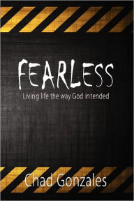 Fearless- Living Life The Way God Intended - Chad W Gonzales