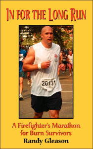 In for the Long Run: A Firefighter's Marathon for Burn Survivors - Randy P. Gleason