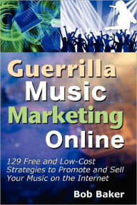 Guerrilla Music Marketing Online - Bob Baker