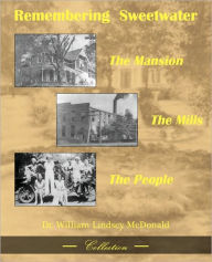 Remembering Sweetwater: The Mansions, the Mills, the People - William L. McDonald