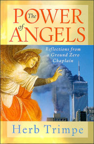 The Power of Angels: Reflections From A Ground Zero Chaplain - Herb Trimpe