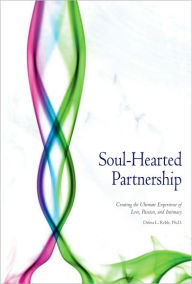 Soul-Hearted Partnership: Creating the Ultimate Experience of Love, Passion, and Intimacy - Debra L. Reble