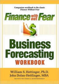 Finance Without Fear Business Forecasting Workbook - William Hettinger