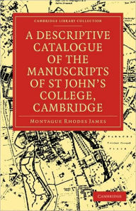 A Descriptive Catalogue of the Manuscripts in the Library of St John's College, Cambridge - Montague Rhodes James