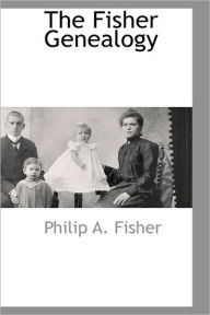 The Fisher Genealogy - Philip A. Fisher