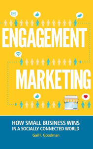Engagement Marketing: How Small Business Wins in a Socially Connected World - Gail F. Goodman