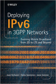 Deploying IPv6 in 3GPP Networks: Evolving Mobile Broadband from 2G to LTE and Beyond - Jouni Korhonen
