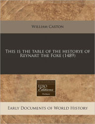 This Is The Table Of The Historye Of Reynart The Foxe (1489) - William Caxton